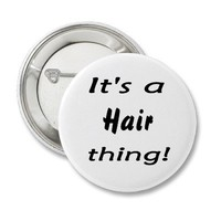 It's a hair thing! pinback button from Zazzle.com