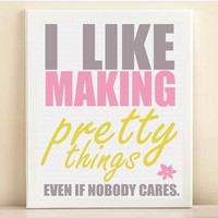 I Like Making Pretty Things Typography Art Print by PlayOnWordsArt