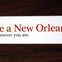 Be a New Orleanian (Stickers) @ Dirty Coast : Nice New Orleans Shirts &amp; Apparel