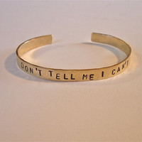 DON'T Tell me I CAN'T Inspirational Hand Hammered and Stamped Brass Bracelet Bangle Cuff