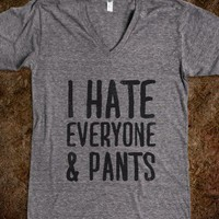 I Hate Everyone... &amp; Pants - That Funny Stuff
