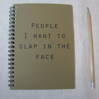 People I want to slap in the face 5 x 7 journal by JournalingJane
