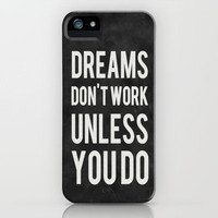 Dreams Don&#x27;t Work Unless You Do iPhone Case | Print Shop