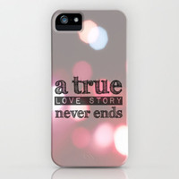♥ ♥ ♥ A TRUE LOVE STORY NEVER ENDS ♥ ♥ ♥  iPhone Case by M✿nika  Strigel	 | Society6 for iphone 5 + 4 + 4S +3G + 3GS + ipod Touch 4 skin