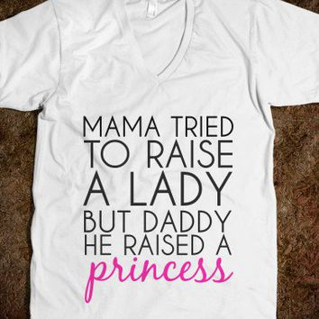 Mama Tried To Raise A Lady But Daddy He Raised A Princess-T-Shirt