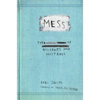 Mess: The Manual of Accidents and Mistakes [Paperback]