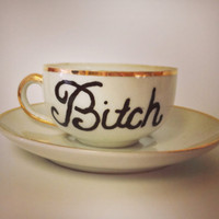 Tea Cup, Bitch
