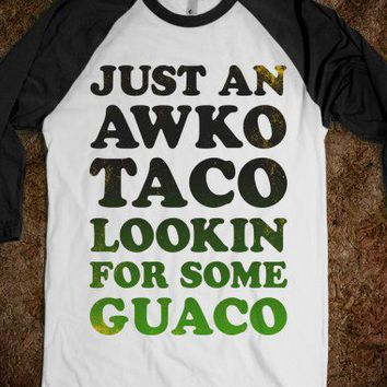Just An Awko Taco Lookin For Some Guaco (Baseball Shirt) - The Good Life