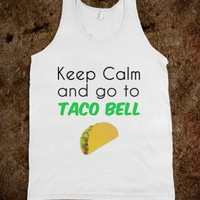 Keep calm and go to taco bell