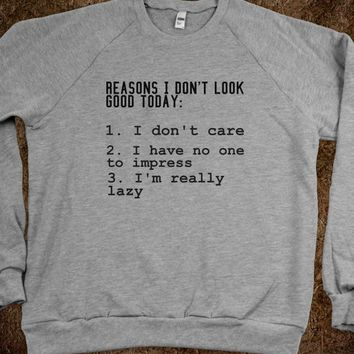 reasons i don't look good today  - Julianne's Apparel