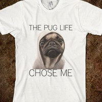 PUG LIFE CHOSE ME