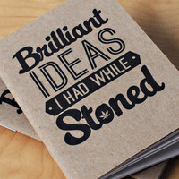 Brilliant Ideas I Had While Stoned Notebook | Cool Material