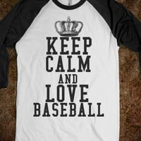 KEEP CALM AND LOVE BASEBALL - glamfoxx.com