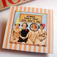 Always Hears What You Don't Say Brooch - Girlfriends Best Friends Large Vintage Collage Chipboard Pin Badge - Buy 2 Sale