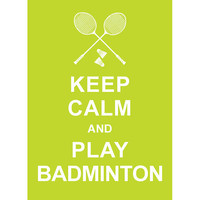 Keep Calm and Play Badminton - Lime - Wedding Birthday Anniversary Gift Children Decor Kids Room Home Decor Kitchen Art - BUY 2 Get 1 Free