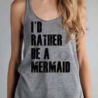 Id rather be a MERMAID I'd Girls Ladies Heathered Tank Top Shirt silkscreen screenprint Alternative Apparel