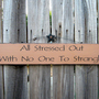 Sign All Stressed Out With No One To Strangle by SuzsCountryPrims