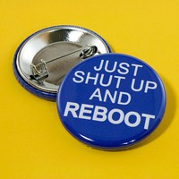 Tech Support 'Just Shut Up and Reboot' Pinback by ctrlaltdeviant