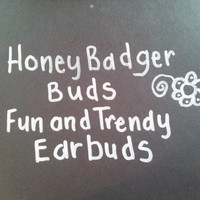 Honey Badger Buds  Fun and trendy Earbuds