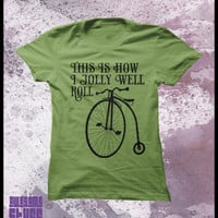 Bicycle tshirt, Penny Farthing &quot;This is how I jolly well roll&quot; Womens t shirt