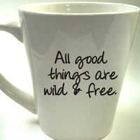 Custom Cup all good things are wild and free by theprintedsurface