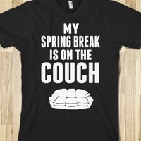 My Spring Break is on the Couch! - Spring Break! - Skreened T-shirts, Organic Shirts, Hoodies, Kids Tees, Baby One-Pieces and Tote Bags