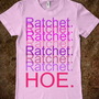 Ratchet  - Funny and Inspiring - Skreened T-shirts, Organic Shirts, Hoodies, Kids Tees, Baby One-Pieces and Tote Bags