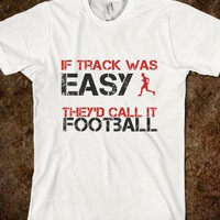 If Track was easy, they'd call it Football-Unisex White T-Shirt