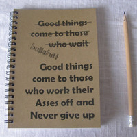 good things come to those who wait, bullsh-t - 5 x 7 journal