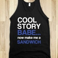 cool story babe, now go make me a sandwich - White Girl Apparel - Skreened T-shirts, Organic Shirts, Hoodies, Kids Tees, Baby One-Pieces and Tote Bags