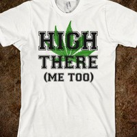 High There Marijuana Shirt