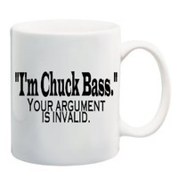 """I`M CHUCK BASS."" YOUR ARGUMENT IS INVALID Mug Cup - 11 ounces: Everything Else"