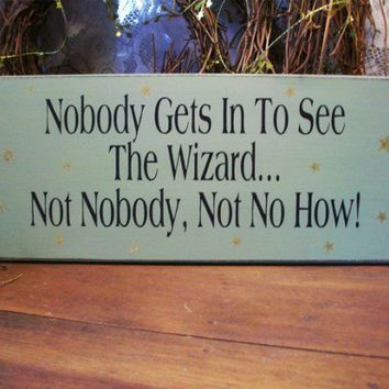Nobody Gets In To See The Wizard Sign Oz Wood Sage | CountryWorkshop - Folk Art & Primitives on ArtFire