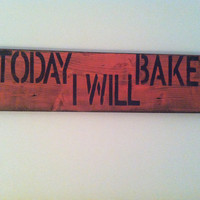 "Custom quote sign ""today I will bake"""
