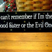 I cant remember if Im the Good Sister...or the Evil One Sign | CountryWorkshop - Folk Art &amp; Primitives on ArtFire