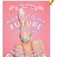 Notes to My Future Husband: A Bitch's Guide to Our Happily Ever After [Paperback]