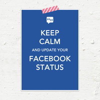 Keep Calm and Update Your Facebook Status by ScissorsPaperMouse