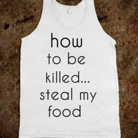 how to be killed...steal my food - Kryptonite - Skreened T-shirts, Organic Shirts, Hoodies, Kids Tees, Baby One-Pieces and Tote Bags