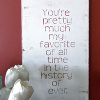 Typography Wood Sign- You&#x27;re Pretty Much My Favorite Wall Decor