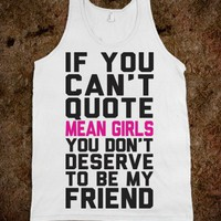 If You Can't Quote Mean Girls (Tank) - Glen Coco Is My BF - Skreened T-shirts, Organic Shirts, Hoodies, Kids Tees, Baby One-Pieces and Tote Bags