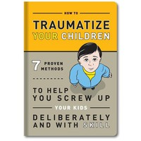 How to Traumatize Your Children Book - Whimsical &amp; Unique Gift Ideas for the Coolest Gift Givers