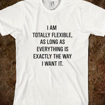 I am totally flexible