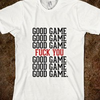 Good Game Team Fuck You - Awesome fun #$!!*& - Skreened T-shirts, Organic Shirts, Hoodies, Kids Tees, Baby One-Pieces and Tote Bags