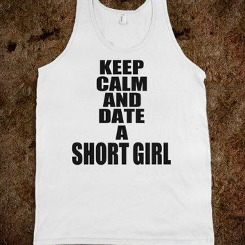 KEEP CALM AND DATE A SHORT GIRL