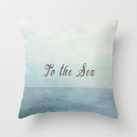To The Sea  Throw Pillow by secretgardenphotography [Nicola]