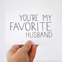 Anniversary Card for Husband. You&#x27;re My Favorite Husband. Black, White Text.