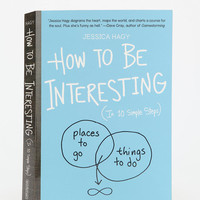 How To Be Interesting By Jessica Hagy - Assorted One