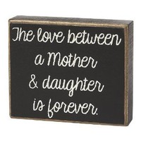 "Amazon.com: ""The Love Between a Mother & Daughter is Forever"" - Box Sign: Home & Kitchen"