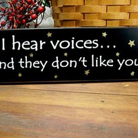 Wood Sign I Hear Voices They Don&#x27;t Like You Funny Painted Primitive