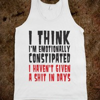 I Think I'm Emotionally Constipated (Tank) - Text Based Humor - Skreened T-shirts, Organic Shirts, Hoodies, Kids Tees, Baby One-Pieces and Tote Bags